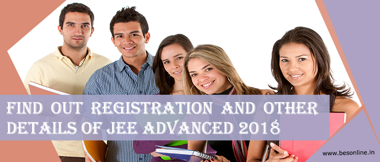 Find out registration and other details of JEE Advanced 2018