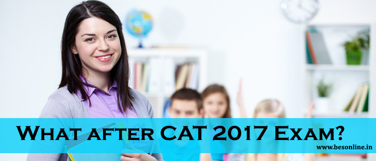 What after CAT 2017 Exam?