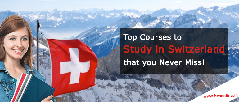 Top Courses to Study in Switzerland that you Never Miss!