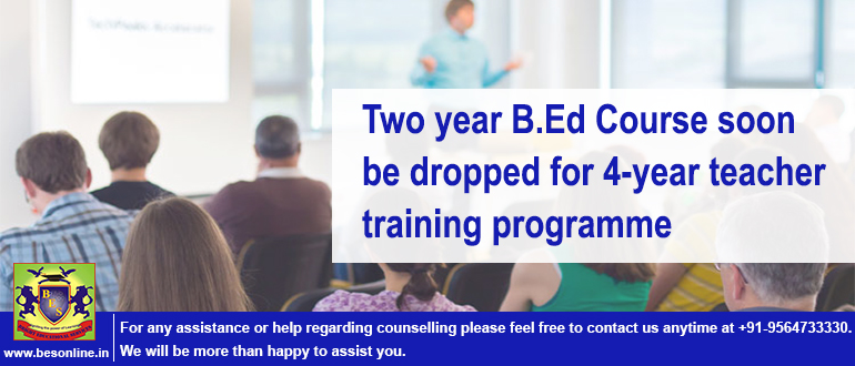 Two year B.Ed Course soon be dropped for 4-year teacher training programme