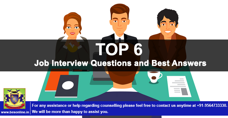 Top 6 - Job Interview Questions and Best Answers