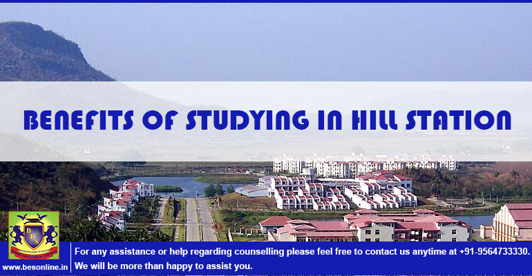 BENEFITS OF STUDYING IN HILL STATION
