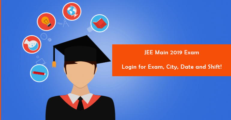 JEE Main 2019 Exam - Login for Exam, City, Date and Shift!