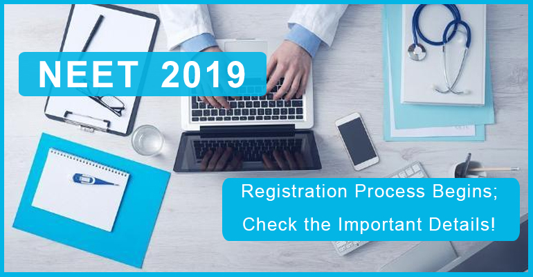 NEET UG 2019 Registration Process Begins; Check the Important Details!