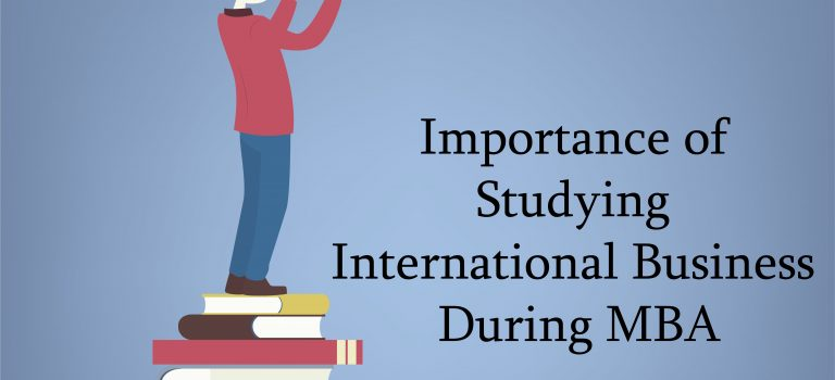 Importance of Studying International Business during MBA