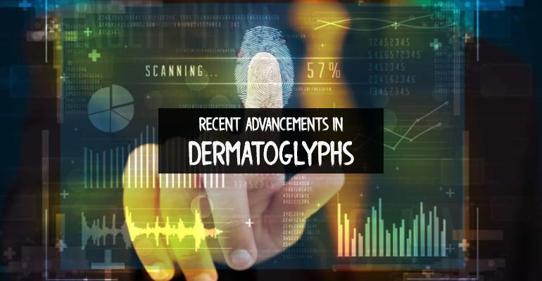 Recent Advancements in Dermatoglyphs