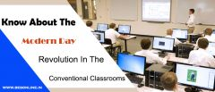 Know About The Modern Day Revolution In The Conventional Classrooms