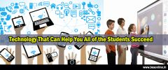 Technology That Can Help You All of the Students Succeed