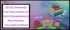 AICTE Approves the Functioning of New Engineering & Polytechnic Colleges in Bihar